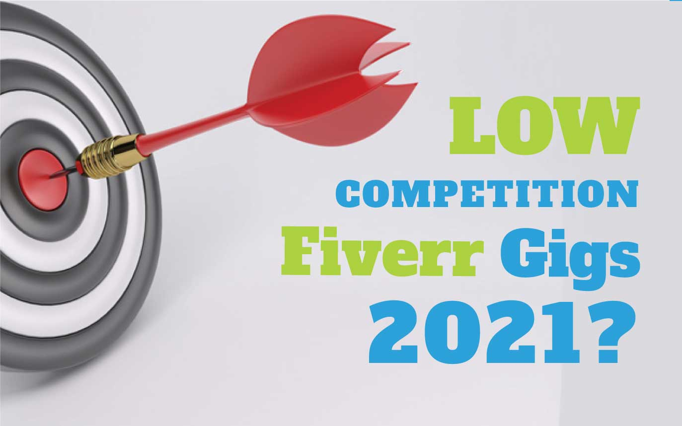 Which Are Low Competition Gigs On Fiverr In 2021