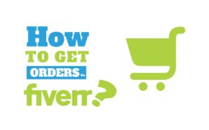 How To Get Orders On Fiverr? Tips That Can Help You