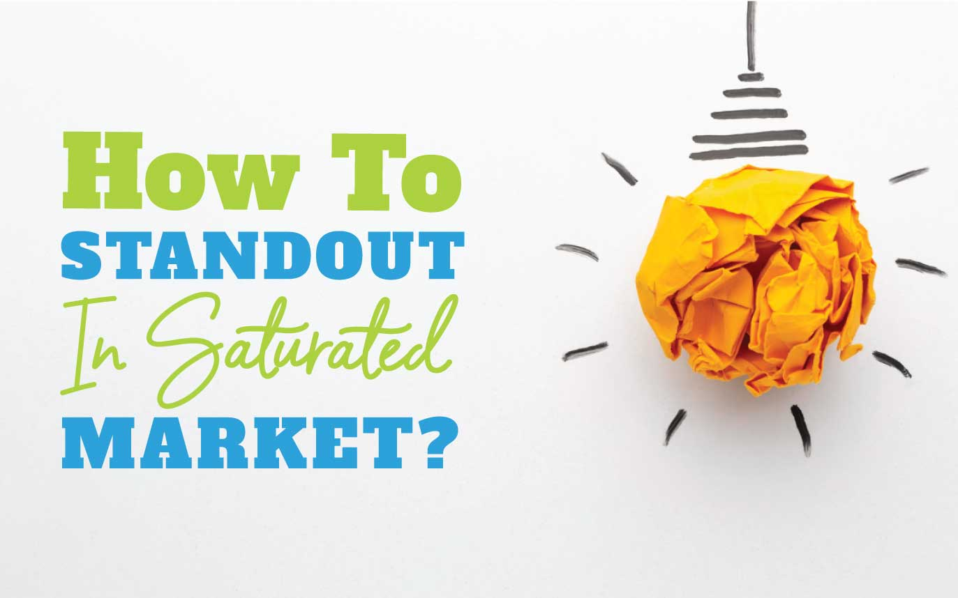 Stand Out In A Saturated Market: 5 Effective Ways