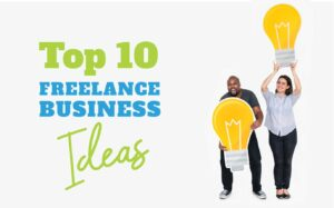 FREELANCE BUSINESS IDEAS YOU CAN START FOR FREE